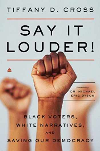 9780062976772-006297677X-Say It Louder!: Black Voters, White Narratives, and Saving Our Democracy