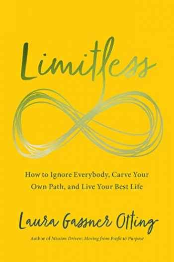 9781940858760-1940858763-Limitless: How to Ignore Everybody, Carve your Own Path, and Live Your Best Life