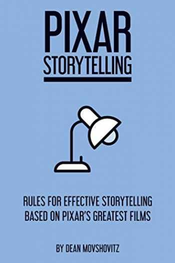 9781717736406-1717736408-Pixar Storytelling: Rules for Effective Storytelling Based on Pixar's Greatest Films
