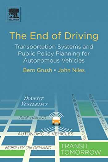 9780128154519-0128154519-The End of Driving: Transportation Systems and Public Policy Planning for Autonomous Vehicles