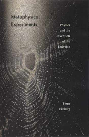 9781517905705-1517905702-Metaphysical Experiments: Physics and the Invention of the Universe (Volume 49) (Posthumanities)