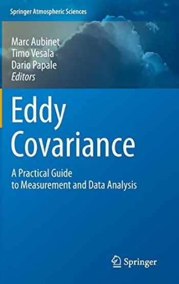 9789400723504-9400723504-Eddy Covariance: A Practical Guide to Measurement and Data Analysis (Springer Atmospheric Sciences)