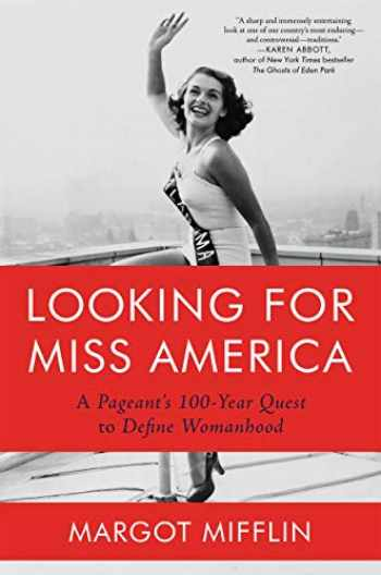 9781640092235-1640092234-Looking for Miss America: A Pageant's 100-Year Quest to Define Womanhood