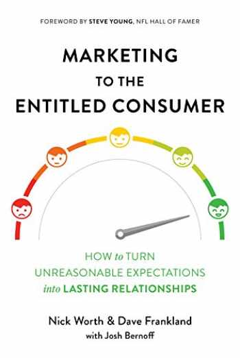 9781684015597-1684015596-Marketing to the Entitled Consumer: How to Turn Unreasonable Expectations into Lasting Relationships