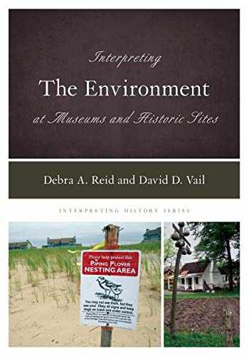 9781538115497-1538115492-Interpreting the Environment at Museums and Historic Sites (Volume 17) (Interpreting History (17))
