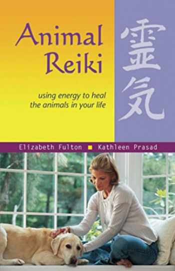 9781569755280-1569755280-Animal Reiki: Using Energy to Heal the Animals in Your Life (Travelers' Tales Guides)