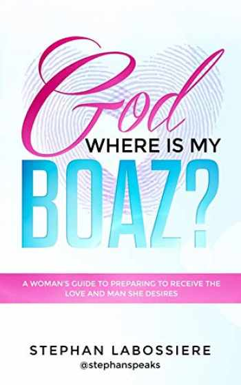 9780692095515-0692095519-God Where Is My Boaz?: A woman's guide to understanding what's hindering her from receiving the love and man she deserves