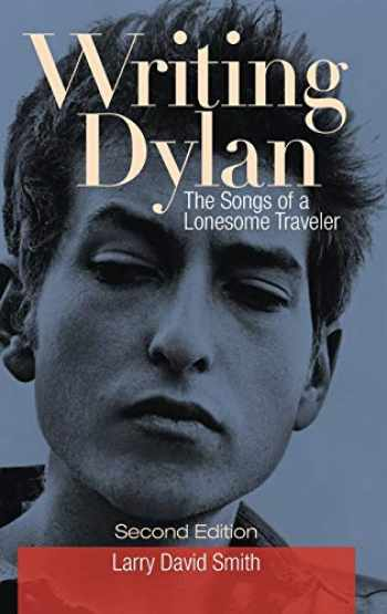 9781440861581-1440861587-Writing Dylan: The Songs of a Lonesome Traveler, 2nd Edition