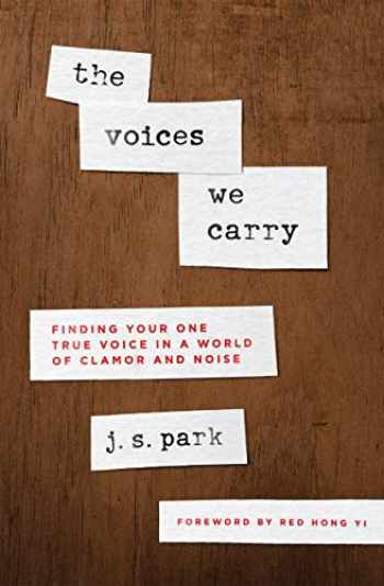 9780802419897-0802419895-The Voices We Carry: Finding Your One True Voice in a World of Clamor and Noise