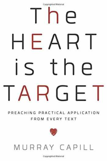 9781596388413-1596388412-The Heart is the Target: Preaching Practical Application from Every Text