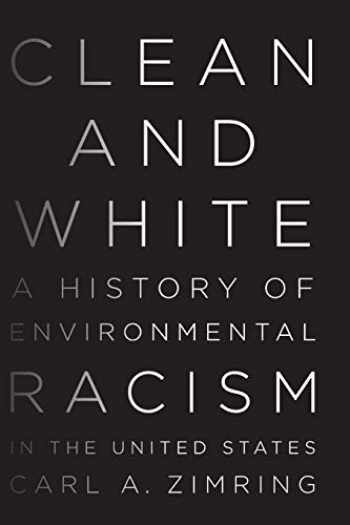 9781479874378-147987437X-Clean and White: A History of Environmental Racism in the United States