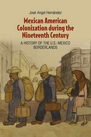 9781107666245-1107666244-Mexican American Colonization during the Nineteenth Century: A History of the U.S.-Mexico Borderlands
