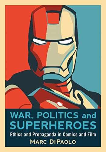 9780786447183-0786447184-War, Politics and Superheroes: Ethics and Propaganda in Comics and Film