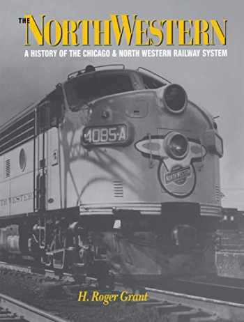 9780875802145-0875802141-The North Western: A History of the Chicago & North Western Railway System (Railroads in America)