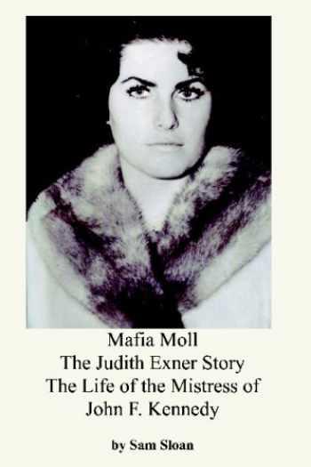 9780923891909-0923891900-Mafia Moll: The Judith Exner Story, The Life of the Mistress of John F. Kennedy