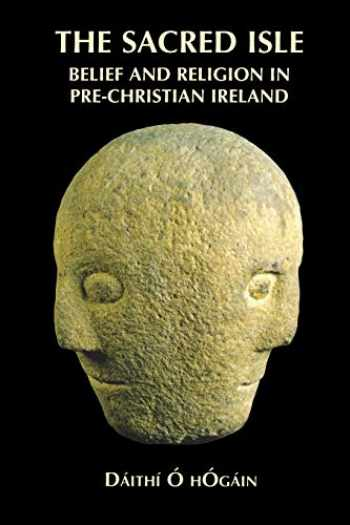 9780851158563-0851158560-The Sacred Isle: Belief and Religion in Pre-Christian Ireland