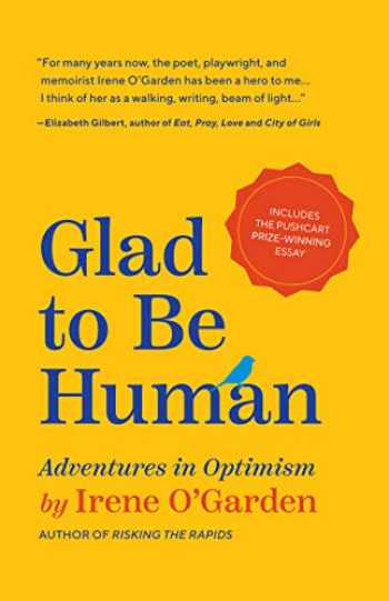 9781642502466-1642502464-Glad to Be Human: Adventures in Optimism (Positive Thinking Book, for Fans of Learned Optimism, Anne Lamott, or Elizabeth Gilbert)
