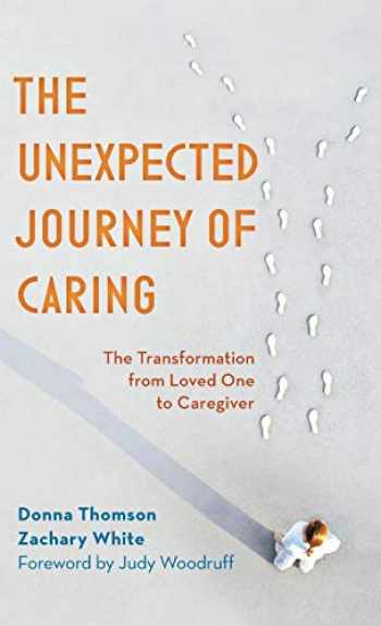 9781538122235-1538122235-The Unexpected Journey of Caring: The Transformation from Loved One to Caregiver