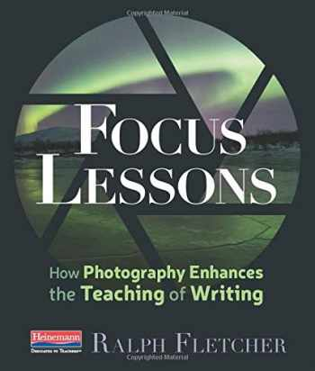 9780325109176-0325109176-Focus Lessons: How Photography Enhances the Teaching of Writing