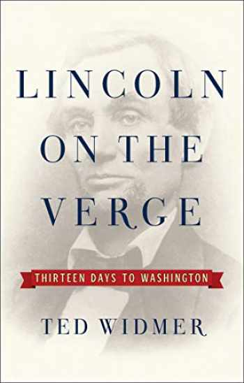 9781476739434-1476739439-Lincoln on the Verge: Thirteen Days to Washington