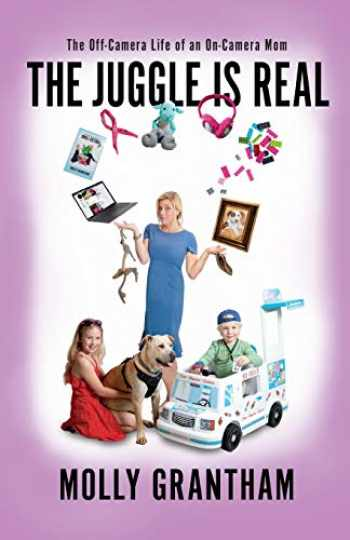 9780999430255-0999430254-The Juggle Is Real: The Off-Camera Life of an On-Camera Mom