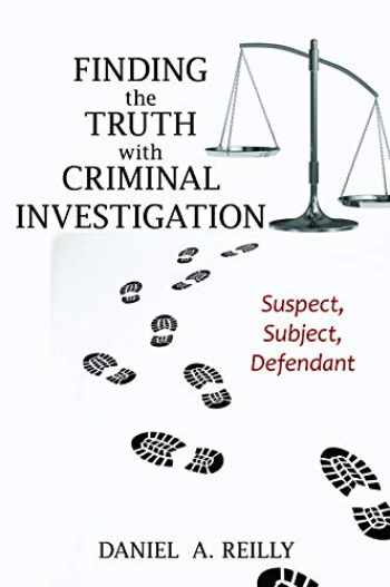 9781538113851-1538113856-Finding the Truth with Criminal Investigation: Suspect, Subject, Defendant
