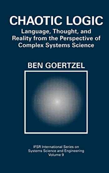9780306446900-0306446901-Chaotic Logic: Language, Thought, and Reality from the Perspective of Complex Systems Science (IFSR International Series in Systems Science and Systems Engineering (9))