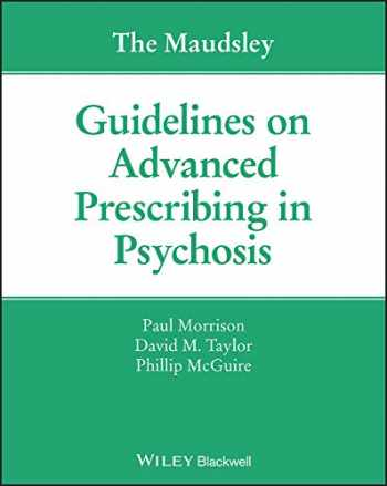 9781119578444-1119578442-The Maudsley Guidelines on Advanced Prescribing in Psychosis (The Maudsley Prescribing Guidelines Series)