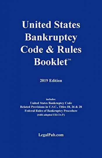 9781934852385-1934852384-2019 United States Bankruptcy Code & Rules Booklet (For Use With All Bankruptcy Law Casebooks)
