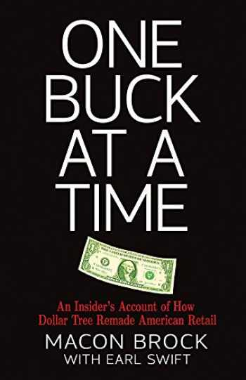 9780895876812-0895876817-One Buck at a Time: An Insider's Account of How Dollar Tree Remade American Retail