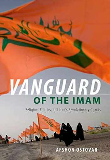 9780190882891-0190882891-Vanguard of the Imam: Religion, Politics, and Iran's Revolutionary Guards