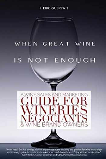 9780578629513-0578629518-When Great Wine Is Not Enough: A Wine Sales And Marketing Guide For Wineries, Négociants & Wine Brand Owners