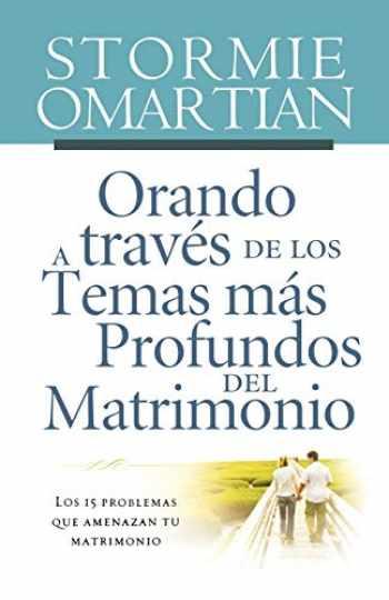 9781602551596-1602551596-Orando a través de los temas más profundos del matrimonio: Los 15 problemas que amenazan tu matrimonio (Spanish Edition)