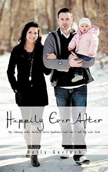 9781466953826-1466953829-Happily Ever After: My Journey with Guillain-Barr Syndrome and How I Got My Life Back