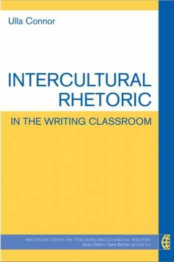 9780472034581-0472034588-Intercultural Rhetoric in the Writing Classroom (The Michigan Series on Teaching Multilingual Writers)