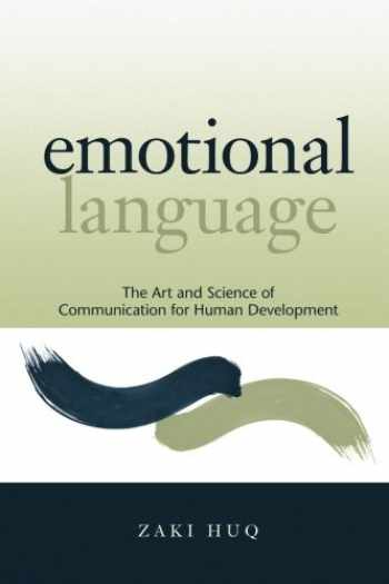 9780615415659-0615415652-Emotional Language: The Art and Science of Communication for Human Development