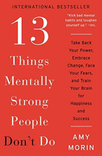 9780062358301-0062358308-13 Things Mentally Strong People Don't Do: Take Back Your Power, Embrace Change, Face Your Fears, and Train Your Brain for Happiness and Success