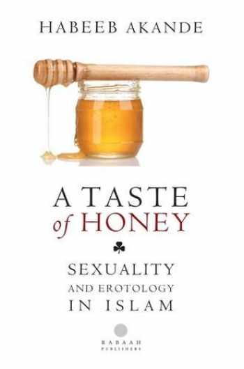 9780957484511-0957484518-A Taste of Honey: Sexuality and Erotology in Islam