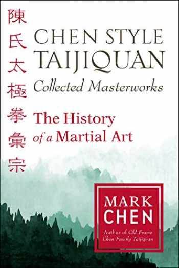 9781623173937-1623173930-Chen Style Taijiquan Collected Masterworks: The History of a Martial Art
