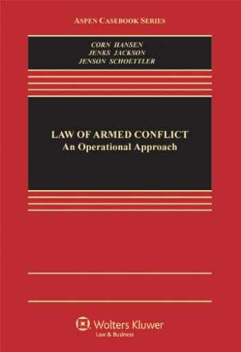 9781454806905-1454806907-The Law of Armed Conflict: An Operational Approach (Aspen Casebook)