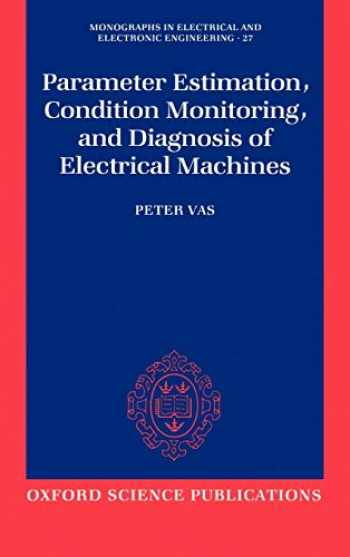 9780198593751-0198593759-Parameter Estimation, Condition Monitoring, and Diagnosis of Electrical Machines (Monographs in Electrical and Electronic Engineering, 27)