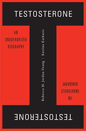 9780674725324-0674725328-Testosterone: An Unauthorized Biography