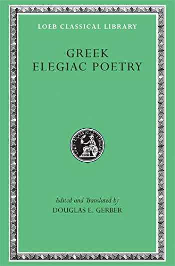 9780674995826-0674995821-Greek Elegiac Poetry: From the Seventh to the Fifth Centuries B.C. (Loeb Classical Library No. 258)