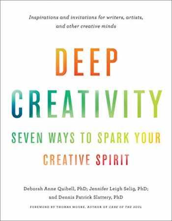 9781611806762-1611806763-Deep Creativity: Seven Ways to Spark Your Creative Spirit