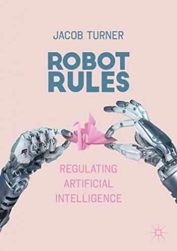 9783319962344-3319962345-Robot Rules: Regulating Artificial Intelligence