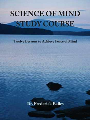 9781585093878-1585093874-Science of Mind Study Course: Twelve Lessons to Achieve Peace of Mind