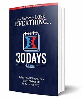 9780578209692-0578209691-30 Days Book - Clickfunnels - You Suddenly Lose Everything... What Would You Do From Day 1 to Day 30 To Save Yourself...