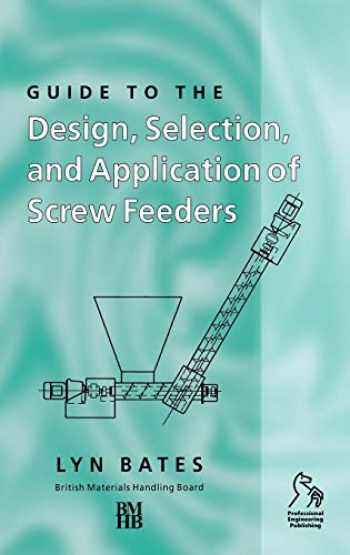 9781860582851-1860582850-Guide to the Design, Selection, and Application of Screw Feeders