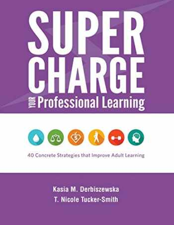 9781930583740-1930583745-Supercharge Your Professional Learning: 40 Concrete Strategies that Improve Adult Learning