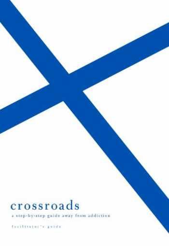 9781934885932-1934885932-Crossroads: A Step-By-Step Guide Away from Addiction: Facilitator's Guide